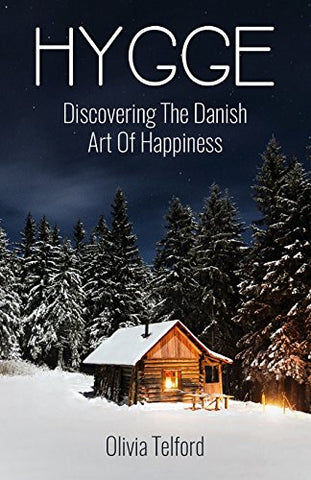 Hygge: Discovering The Danish Art Of Happiness-How To Live Cozily And Enjoy Life's Simple Pleasures