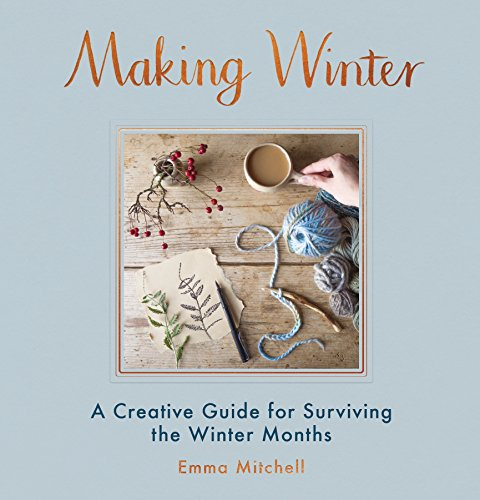 Making Winter: A Creative Guide for Surviving the Winter Months--Hardcover