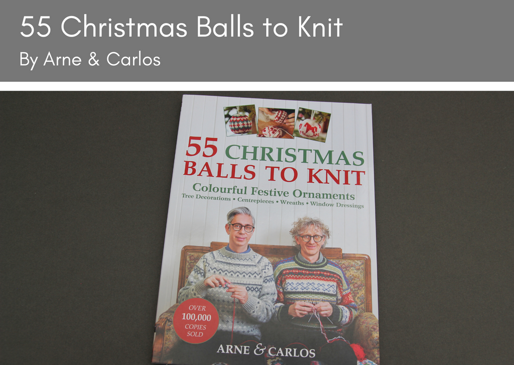 55 Christmas Balls to Knit by Arne & Carlos - Provenance Craft Co