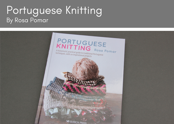 Portuguese Knitting by Rosa Pomar - Provenance Craft Co