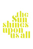 The Sun Shines Upon Us All Print