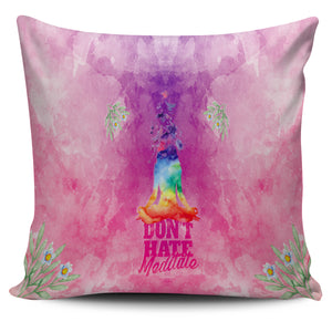 Don't Hate - Meditate Pillow Cover