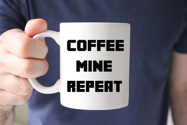 Coffee Mine Repeat Coffee Mug, Gift for Dad, Gift for Husband