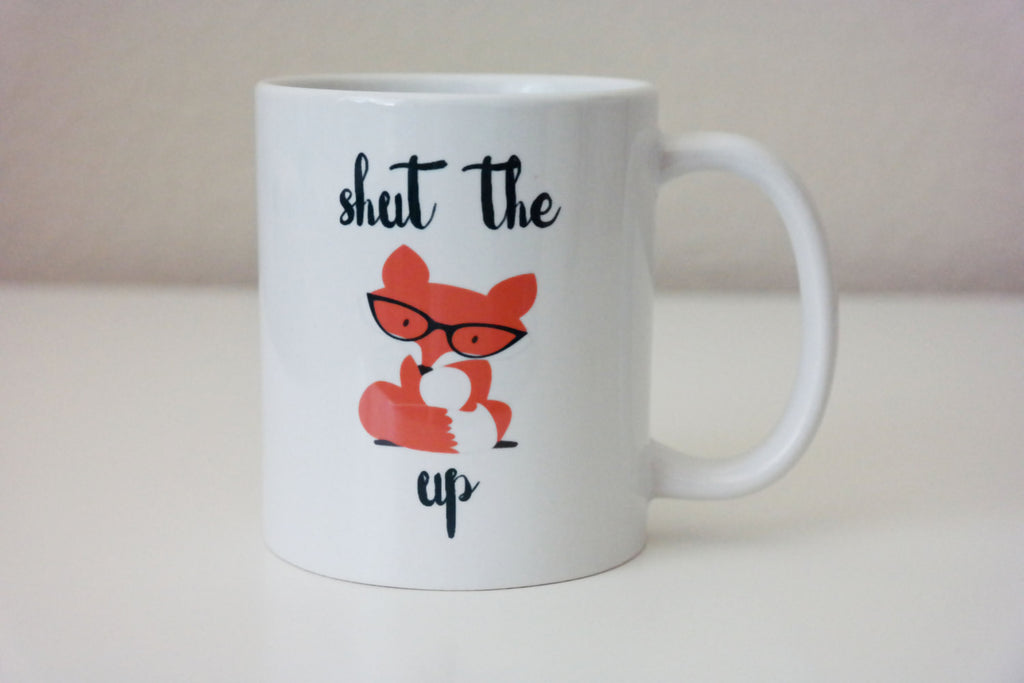 Shut The Fox up Coffee Mug, Funny Coffee Mug