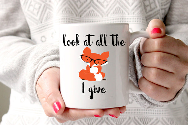 Look At All The Fox I Give Coffee Mug, Funny Coffee Mug