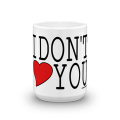 """I Don't Love You"" Mug"