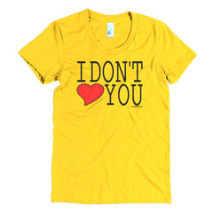 """I Don't Love You"" Women's T-Shirt"