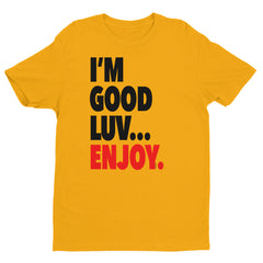 """I'm Good Luv"" Men's T-Shirt (Black Letters)"