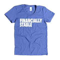 """Financially Stable"" Women's Heather Lake Blue T-Shirt By Disposable Income Clothing... Made for Money, by Money. www.lukeandlynn.com"