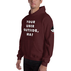 """Your Uber Outside, Ma!"" Unisex (Men/Women) Maroon Hoodie"