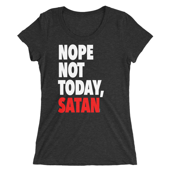 """Nope Not Today Satan"" Women's T-Shirt"