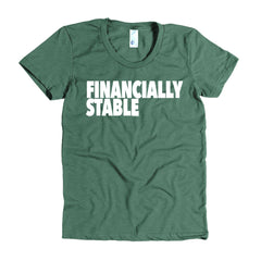 """Financially Stable"" Women's Heather Forest T-Shirt By Disposable Income Clothing... Made for Money, by Money. www.lukeandlynn.com"