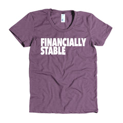 """Financially Stable"" Women's Heather Plum T-Shirt By Disposable Income Clothing... Made for Money, by Money. www.lukeandlynn.com"