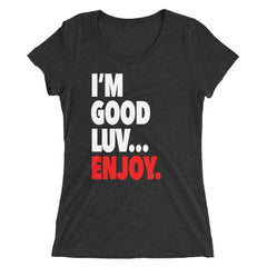"""I'm Good Luv"" Women's T-Shirt"