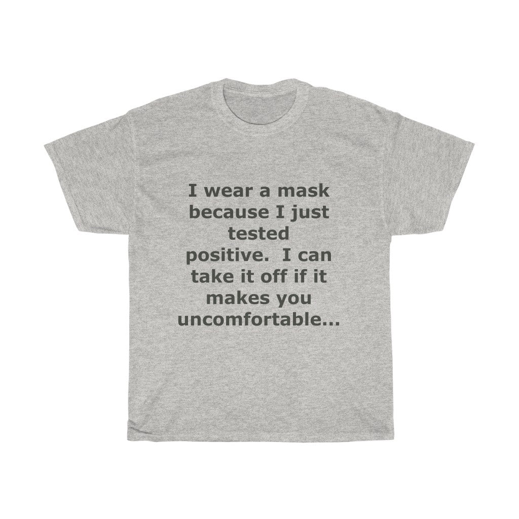 I wear a mask because I'm positive... WEAR MASK T-shirt - DVHdesigns