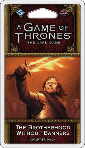 "A Game Of Thrones (2nd Edition) LCG - ""The Brotherhood Without Banners"" Chapter Pack"