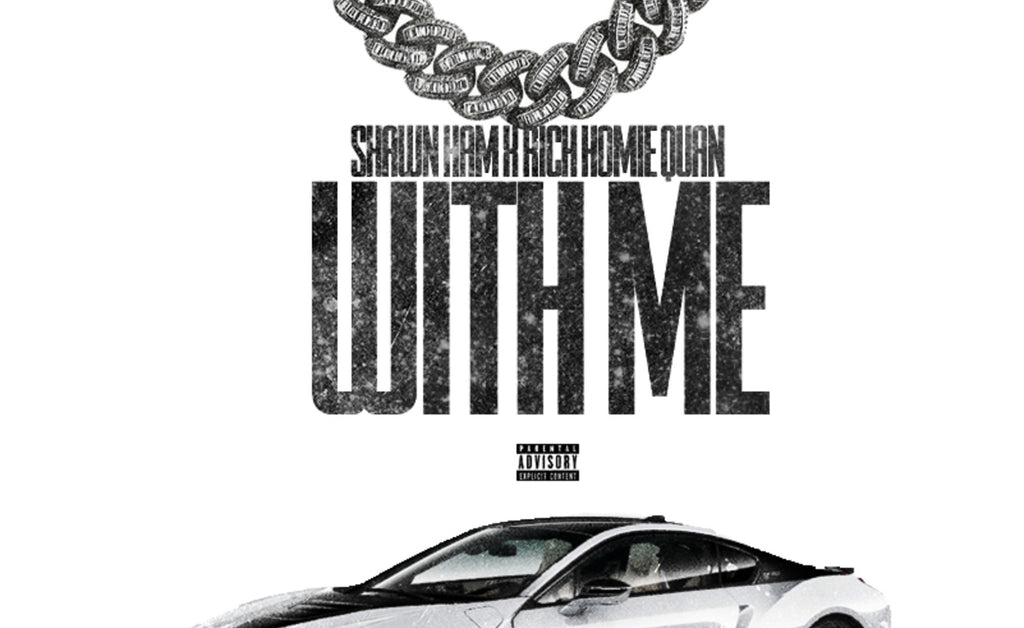 "AUDIO: Shawn Ham x Rich Homie Quan ""With Me"""