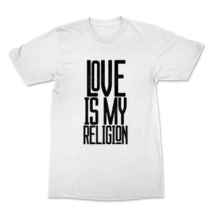 Love is My Religion t-shirt