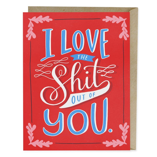 Love The S*** Out Of You Card - Northlight Homestore