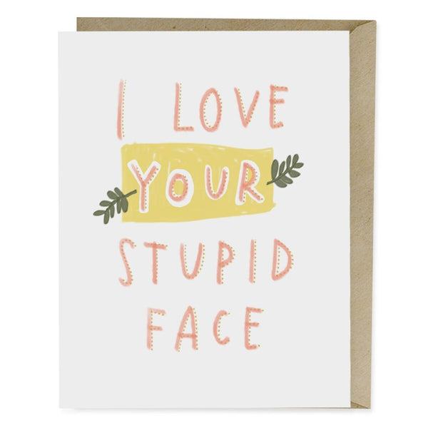 I Love Your Stupid Face Card - Northlight Homestore