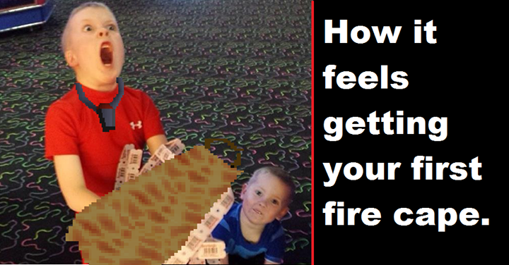 Getting fire cape for the first time