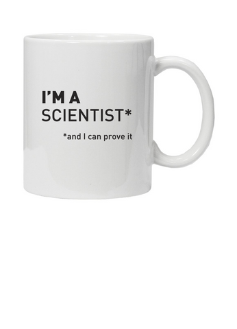 White mug with I'm a scientist* *and I can prove it in black text