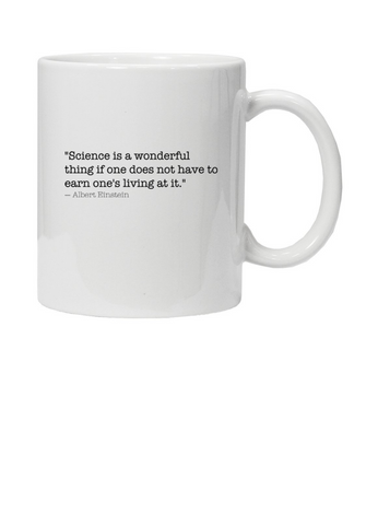 "White mug with ""Science is a wonderful thing if one does not have to earn one's living at it."" Albert Einstein in black text"