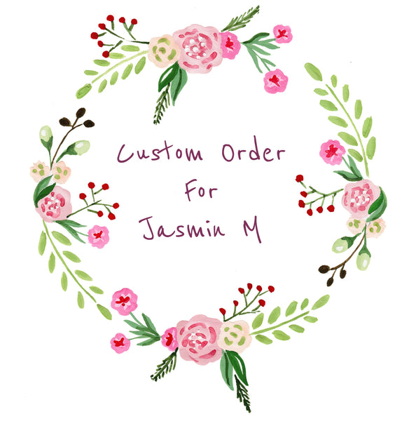 Custom Order For Jasmin M