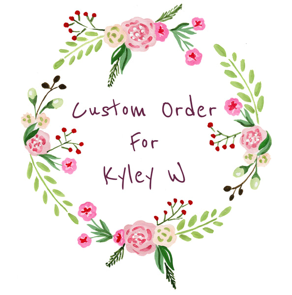 Custom order for Kyley W