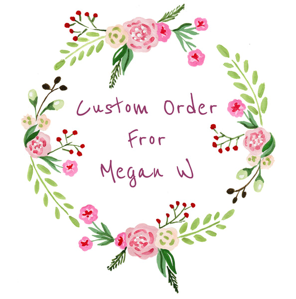 Custom order for Megan W