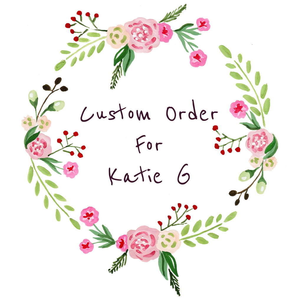 Custom order for Katie G