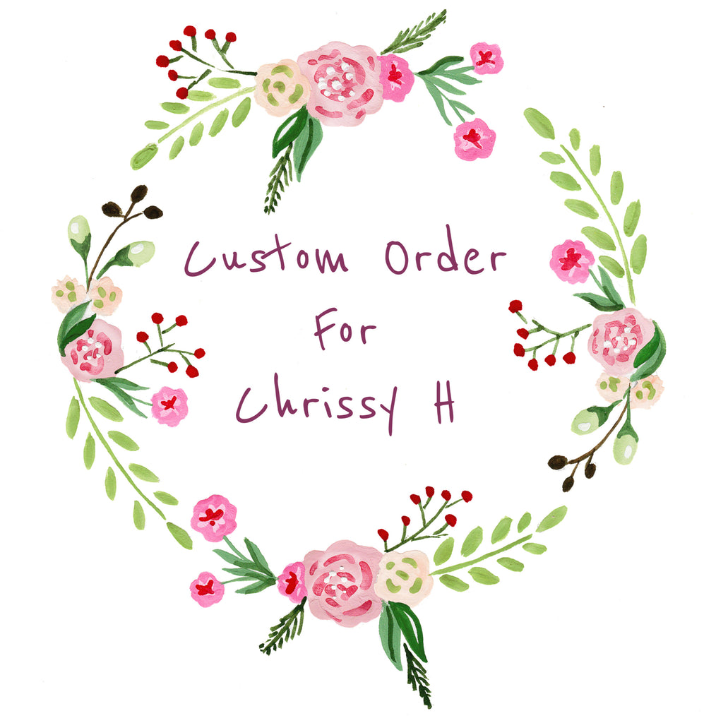 Custom order for Chrissy H