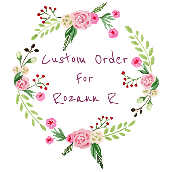 Custom Order For Rozann R