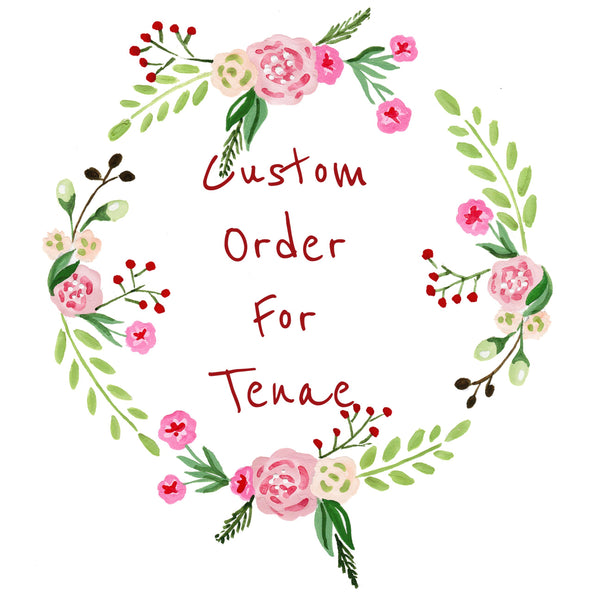 Custom Order For Tenae