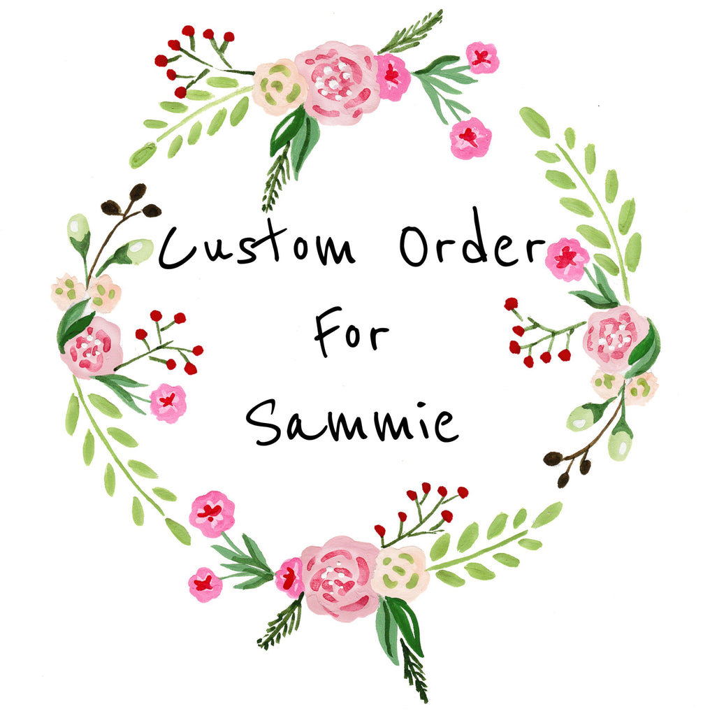 Custom Order For Sammie