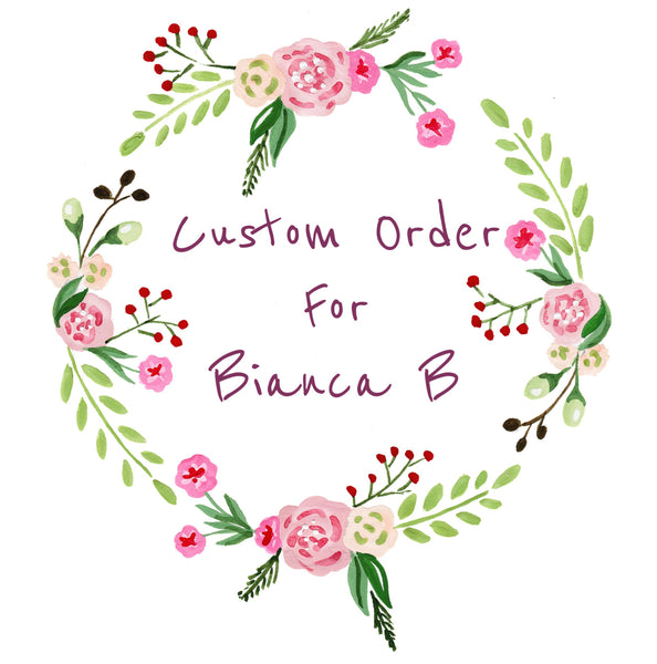 Custom order for Bianca B