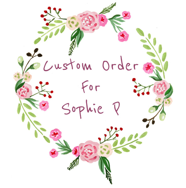 Copy of Custom Order For Sophie P