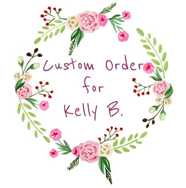 Custom order for Kelly B