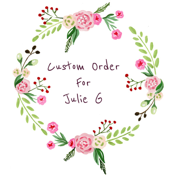 Custom order for Julie G