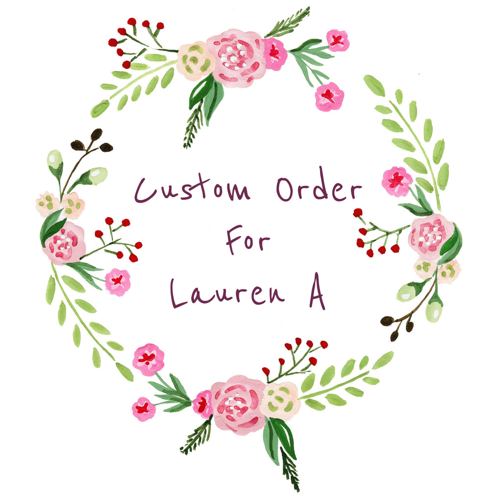 Custom order for Lauren A
