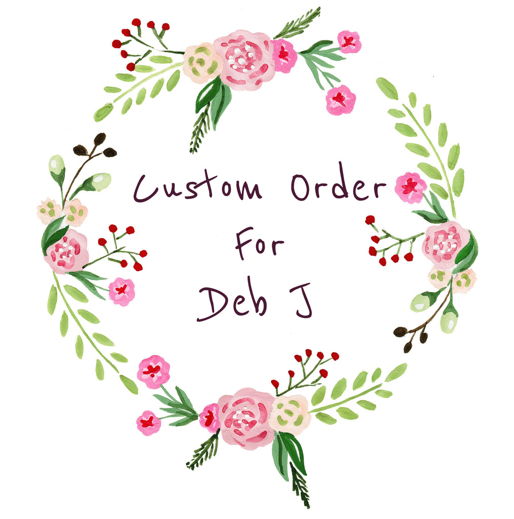 Custom order for Deb J