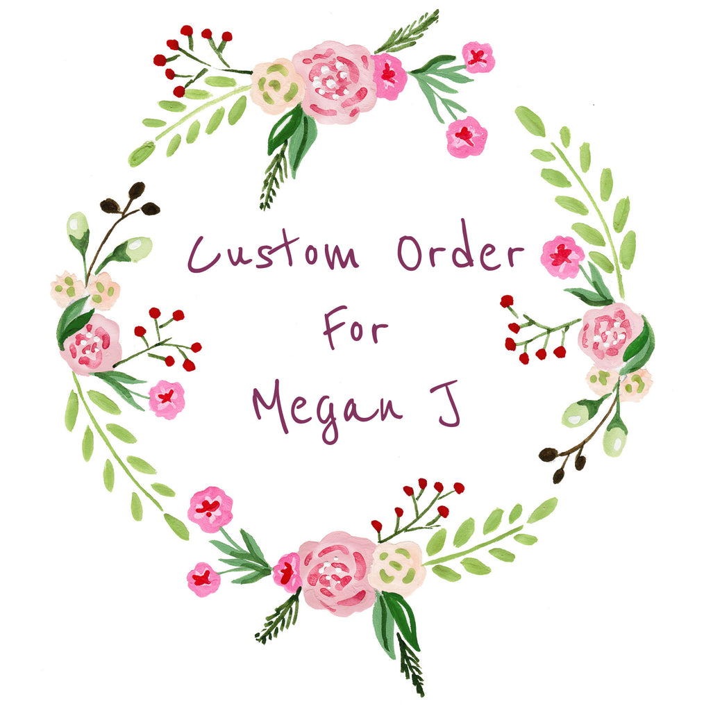 Custom order for Megan J