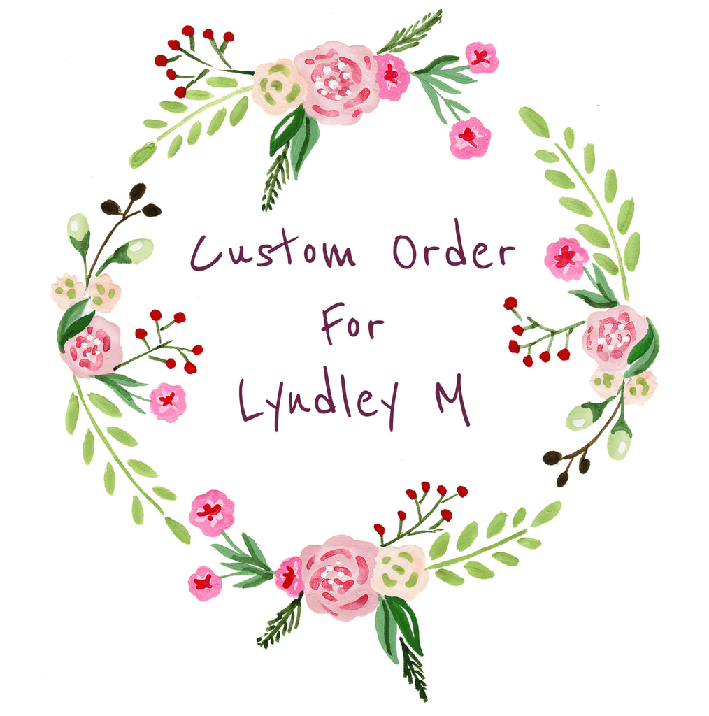 Custom order for Lyndley M