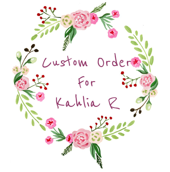 Custom order for Kahlia R
