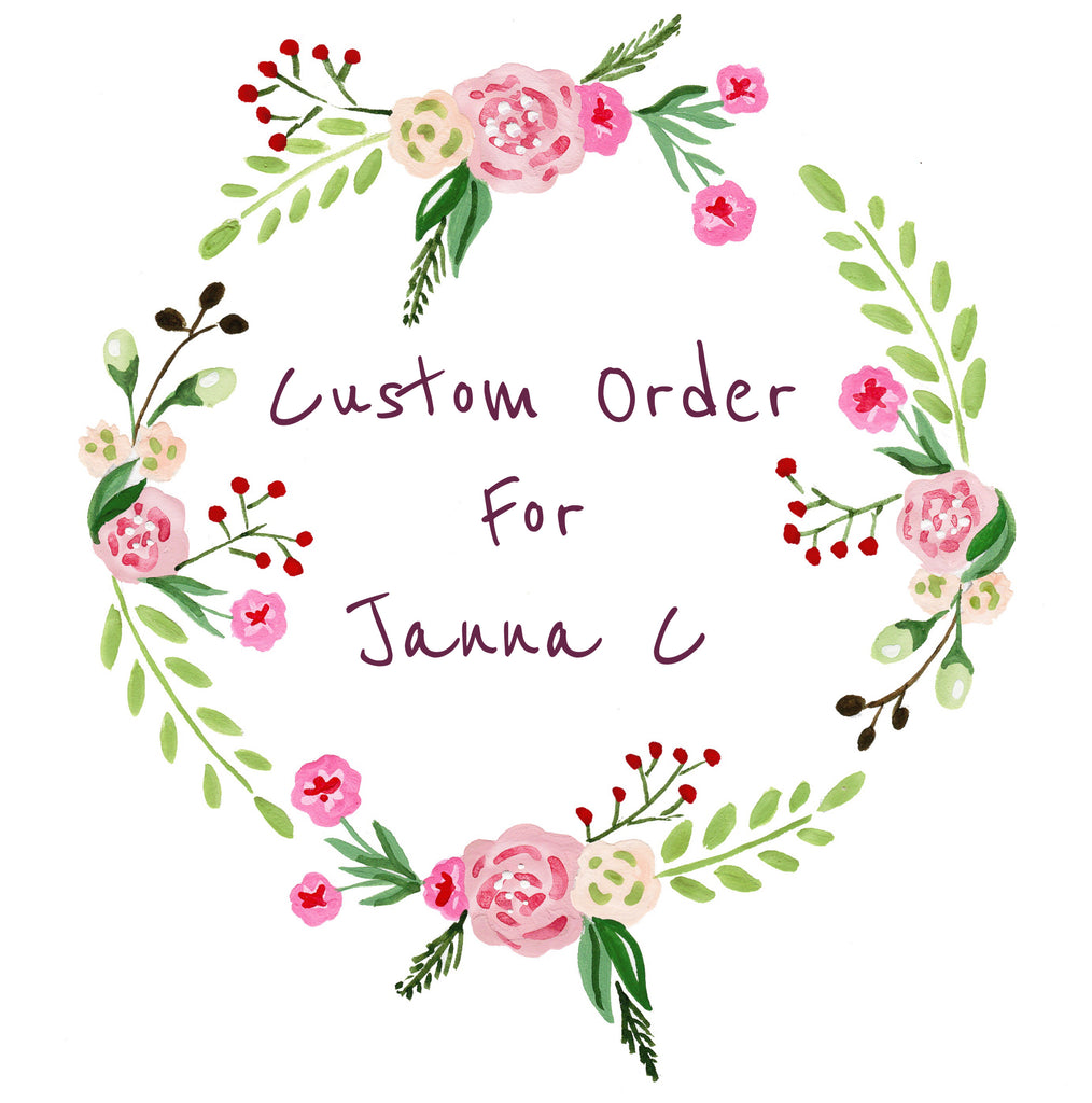 Custom order for Janna C