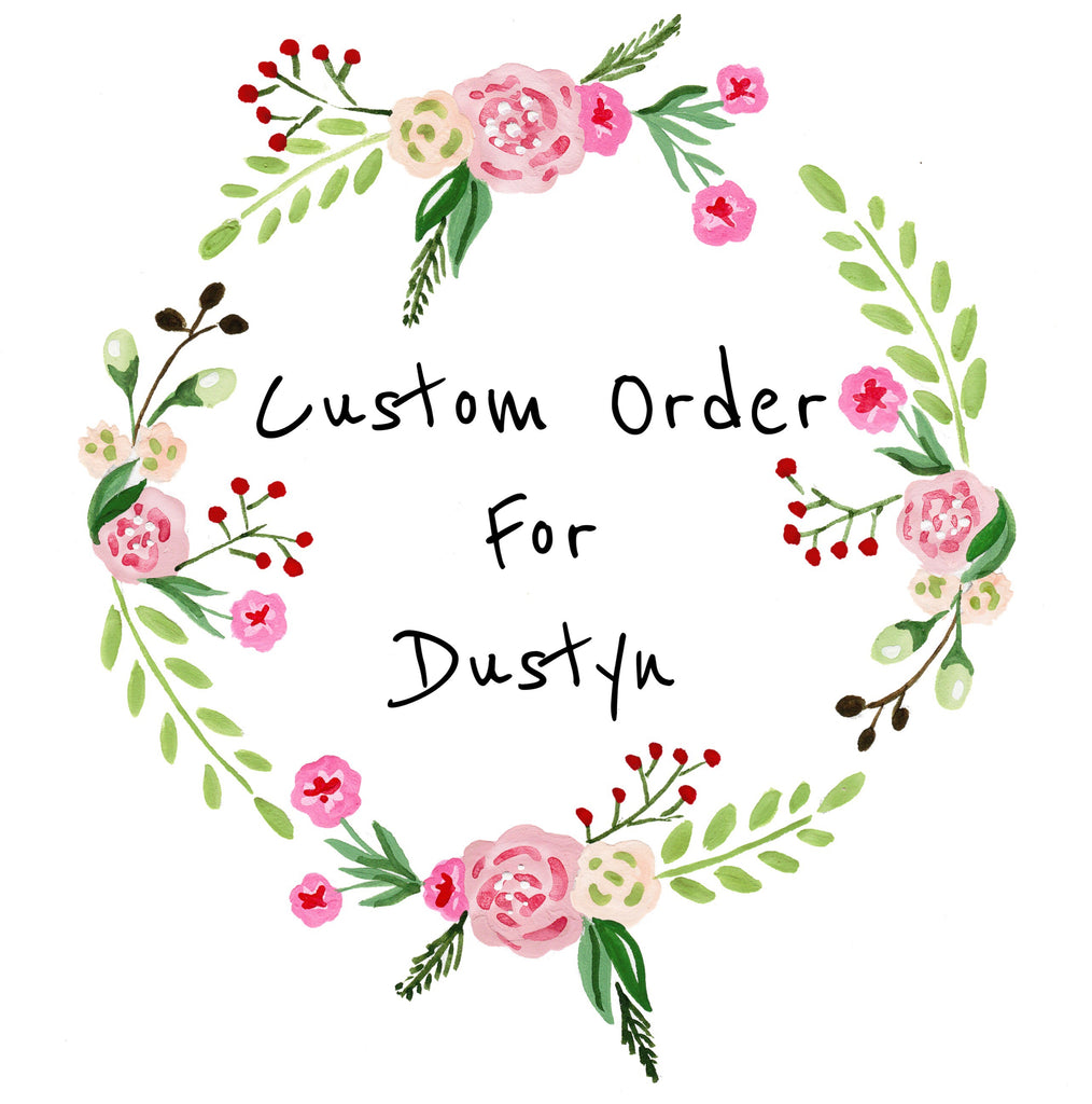 Custom order for Dustyn McNichol