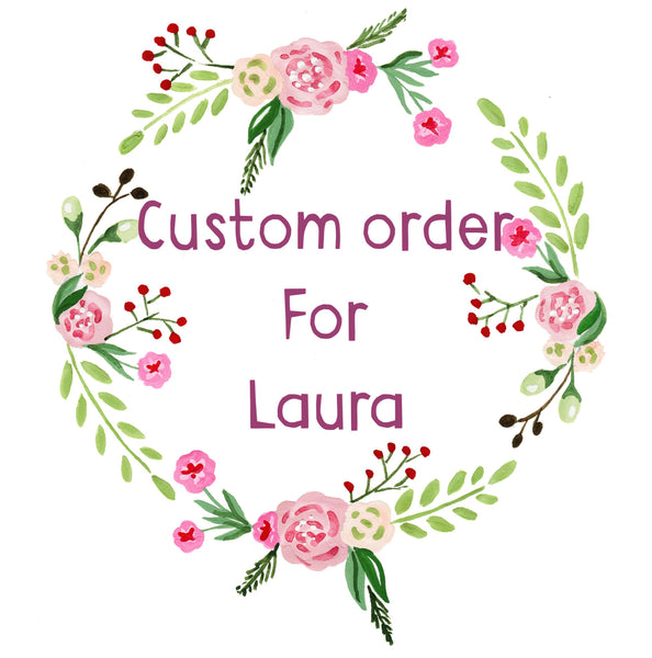 Custom Order For Laura V