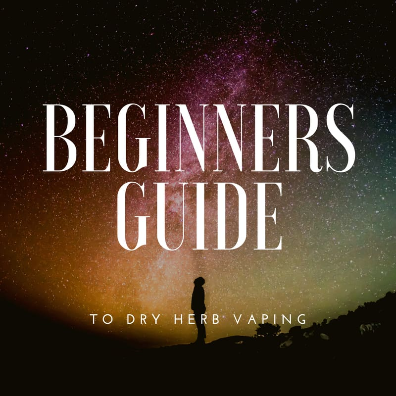 Dry Herb Vaping: Beginners Guide