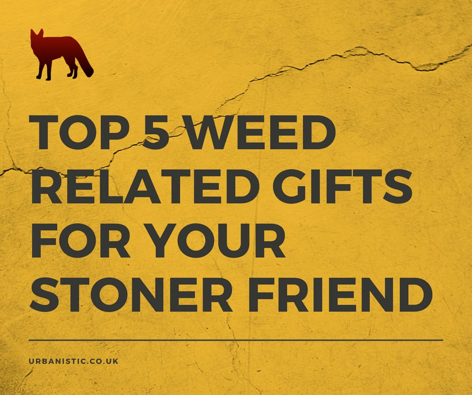 Top 5 Weed Related Gifts for your Stoner Friend