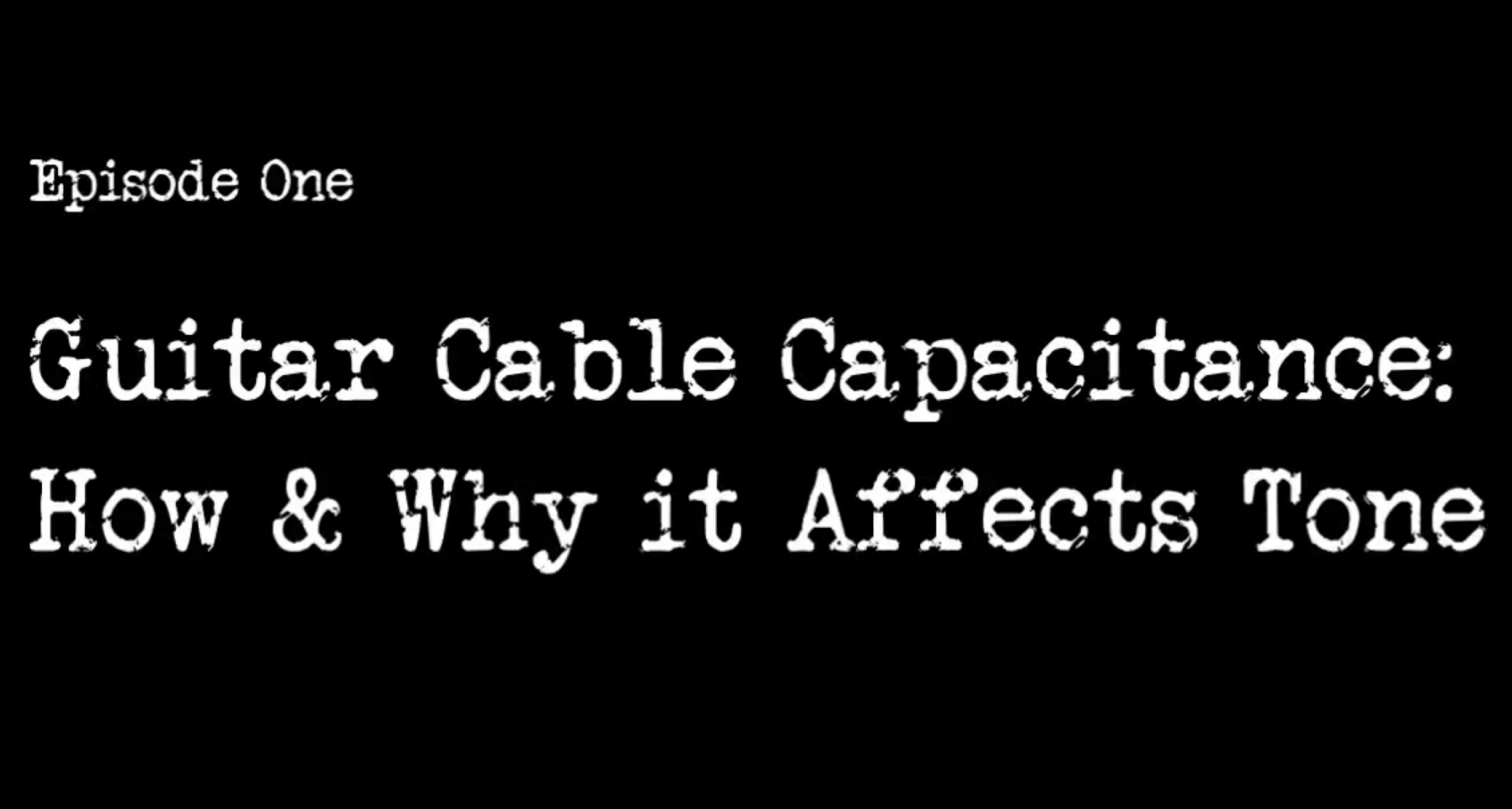 Cable Confidential - How Guitar Cable Capacitance Affects Your Tone